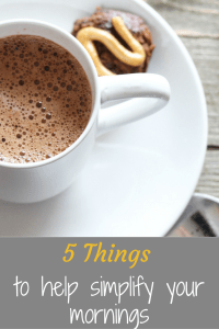 5 things to help simplify your mornings