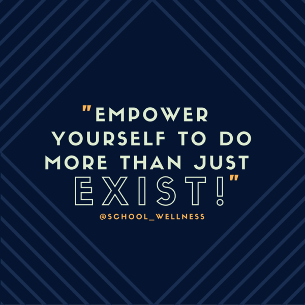 Empower yourself to do more than just exist!
