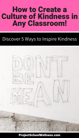 Enhance your classroom culture by creating a standard of kindness in your middle school class. Janelle from Project School Wellness shares five easy ways to inspire kindness in any classroom! Teach students how to be kind.