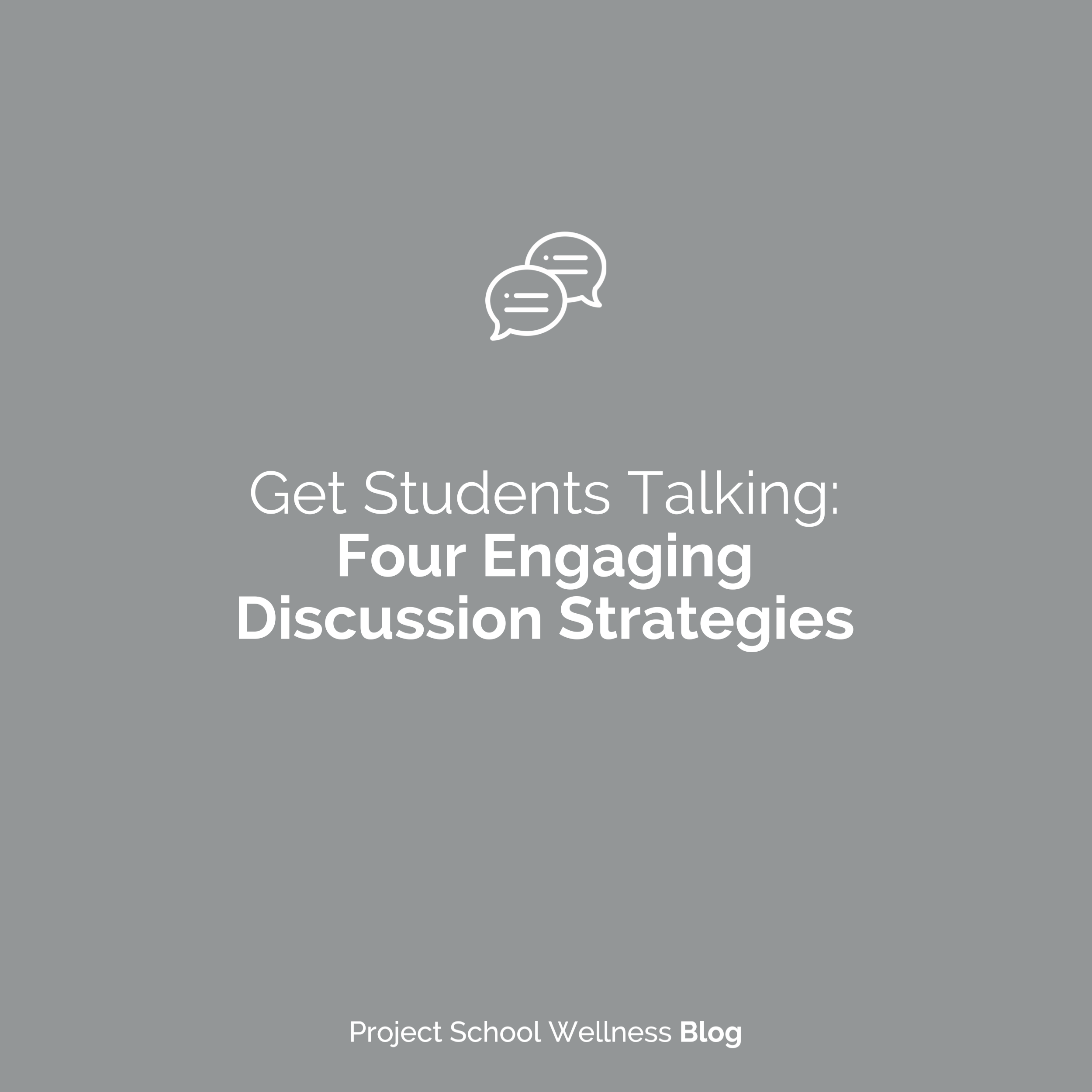 PSW Blog - Get Students Talking Discussion Strategies