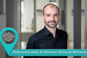 Rencontre avec le Dr Renaud Noharet