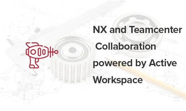 NX and Teamcenter Collaboration powered by Active