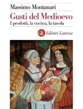 Gusti del Medioevo                    I prodotti, la cucina, la tavola- Massimo Montanari
