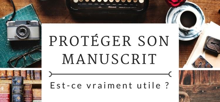 Protéger son manuscrit : est-ce vraiment utile ?