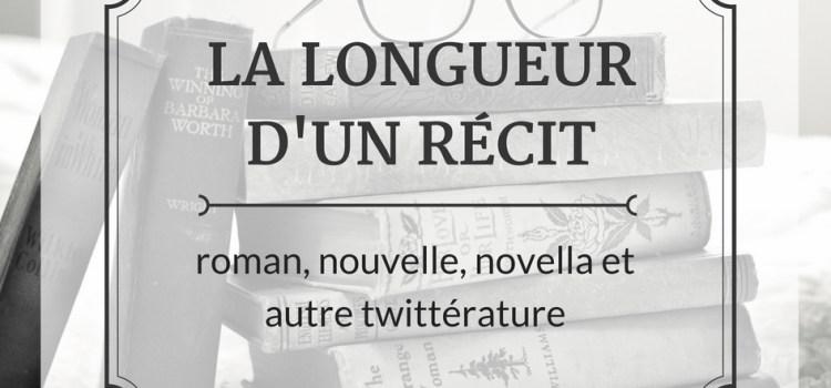 La longueur d'un récit : roman, nouvelle, novella et autre twittérature