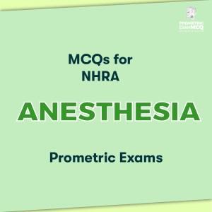MCQs for NHRA Anesthesia Prometric Exams