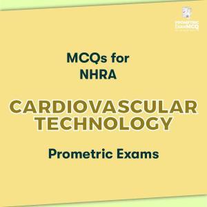 MCQs for NHRA Cardiovascular Technology Prometric Exams