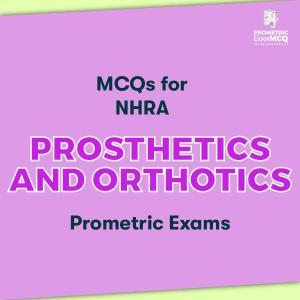 MCQs for NHRA Prosthetics and Orthotics Prometric Exams