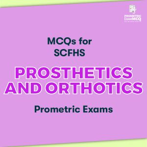 MCQs for SCFHS Prosthetics and Orthotics Prometric Exams