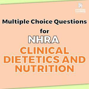 Multiple Choice Questions For NHRA Clinical Dietetics and Nutrition