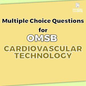 Multiple Choice Questions For OMSB Cardiovascular Technology