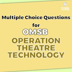 Multiple Choice Questions For OMSB Operation Theatre Technology
