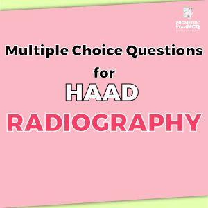 Multiple Choice Questions for HAAD Radiography