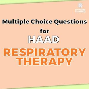 Multiple Choice Questions for HAAD Respiratory Therapy