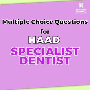 Multiple Choice Questions for HAAD Specialist Dentist