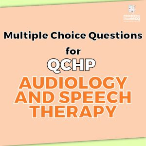 Multiple Choice Questions for QCHP Audiology and Speech Therapy