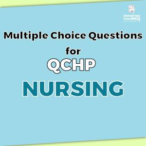 Multiple Choice Questions for QCHP Nursing
