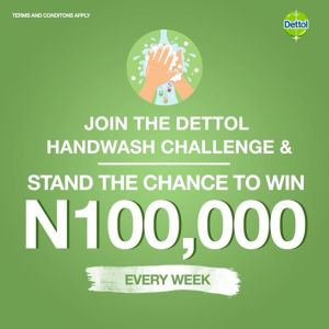 Dettol Handwash Challenge, N100,000 For Grabs Weekly.