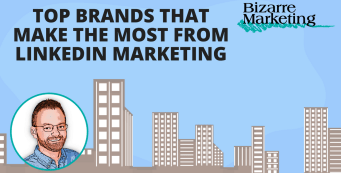 Top brands that make the most from LinkedIn marketing