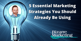 5 Essential Marketing Strategies You Should Already Be Using