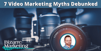 7 Video Marketing Myths Debunked