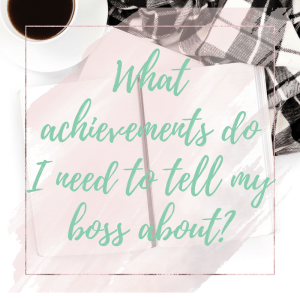 prompt journal - what achievements do I need to tell my boss about?