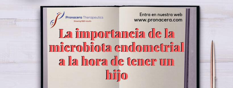 La importancia de la microbiota endometrial a la hora de tener un hijo
