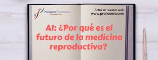 AI: ¿Por qué es el futuro de la medicina reproductiva?