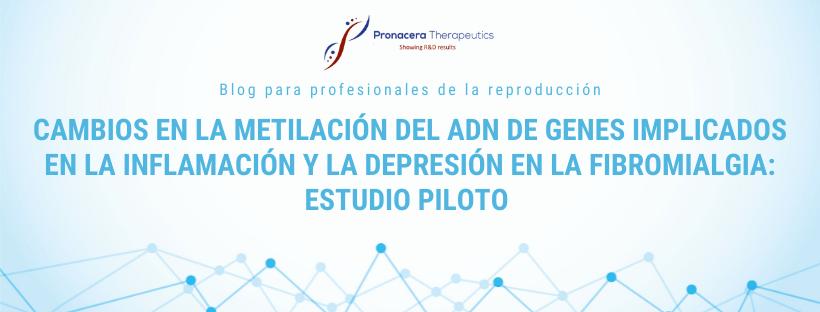 Cambios en la metilación del ADN de genes implicados en la inflamación y la depresión en la fibromialgia: estudio piloto