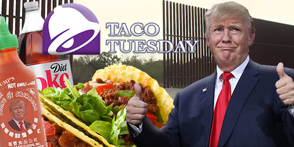 "Trump announces ""Taco Tuesday"" will fund the border wall"