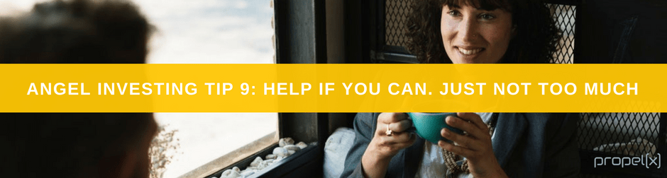 Angel Investing Tips 9: Help If You Can. Just Not Too Much