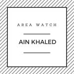 Area Watch: Ain Khaled