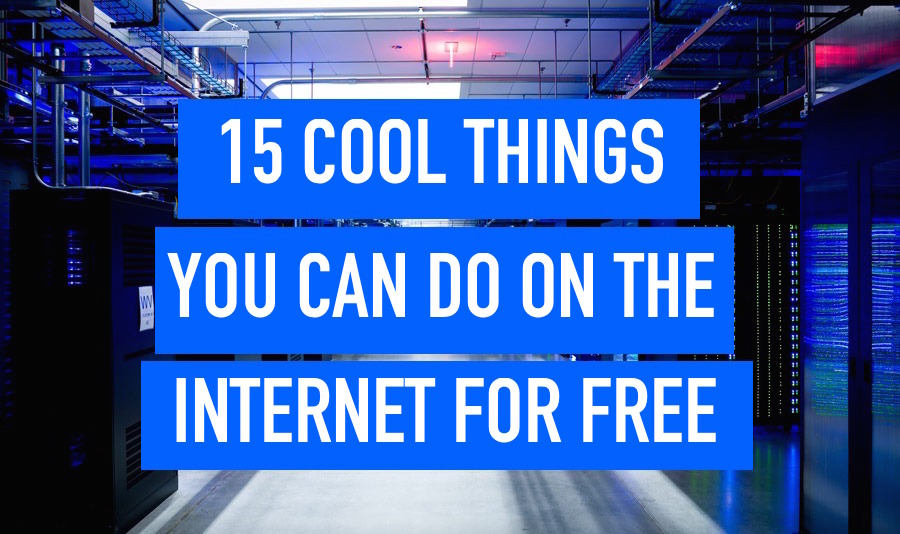 15 Cool Things You Can Do On The Internet For Free