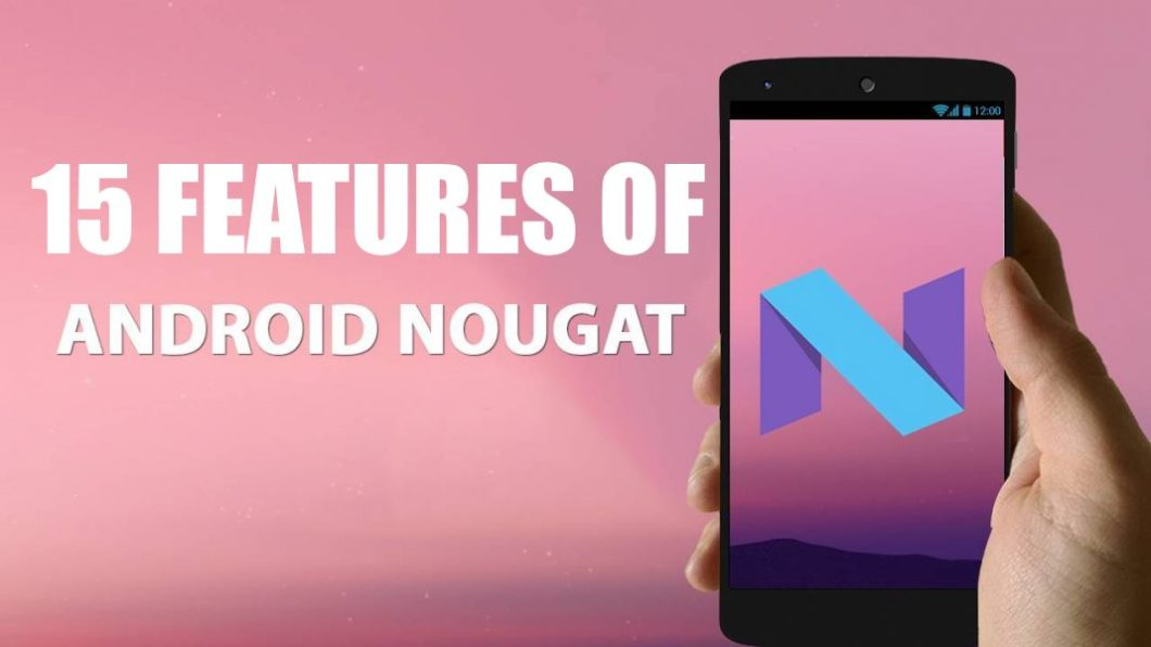 10 Best Features Of Android Nougat 7.0