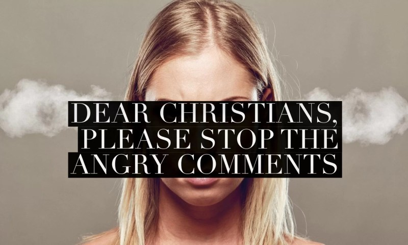 Dear Christians Please Stop Angry Social Media Comments