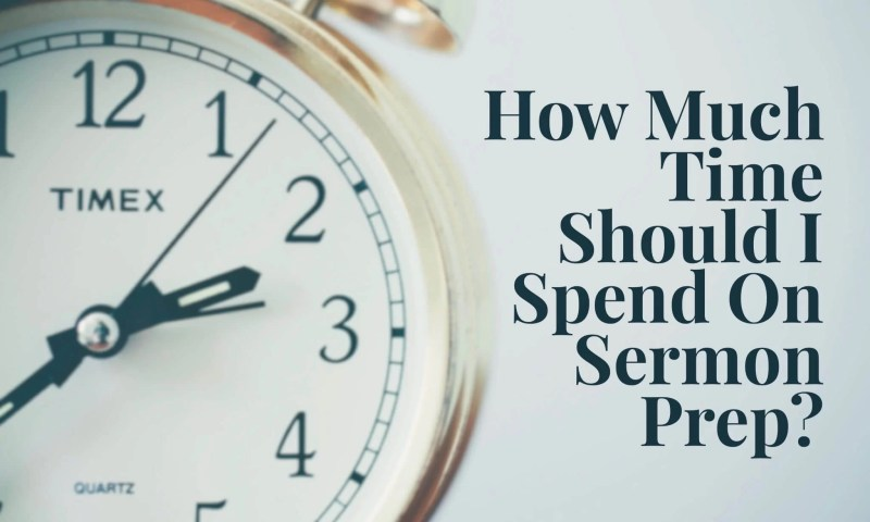 How much time should i spend on sermon prep?