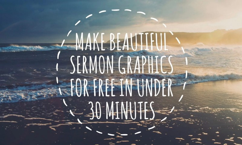 How to Make Beautiful Sermon Graphics for Free in Under 30 Minutes Using Canva