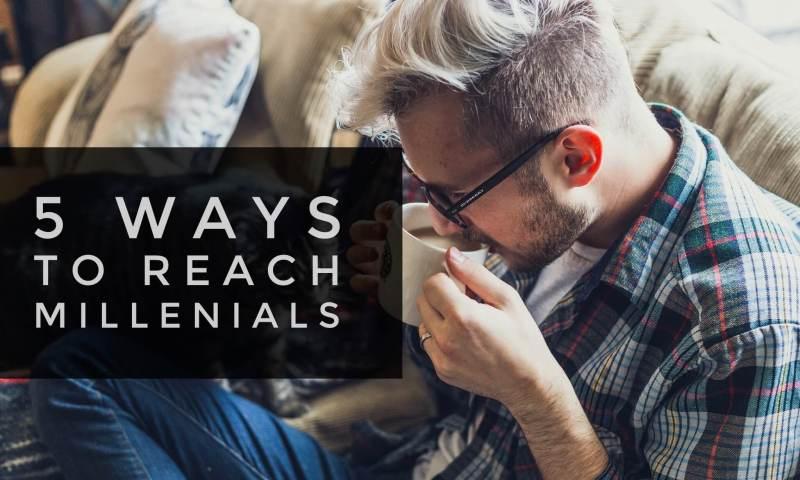 5 Ways to Reach More Millennials in Your Church