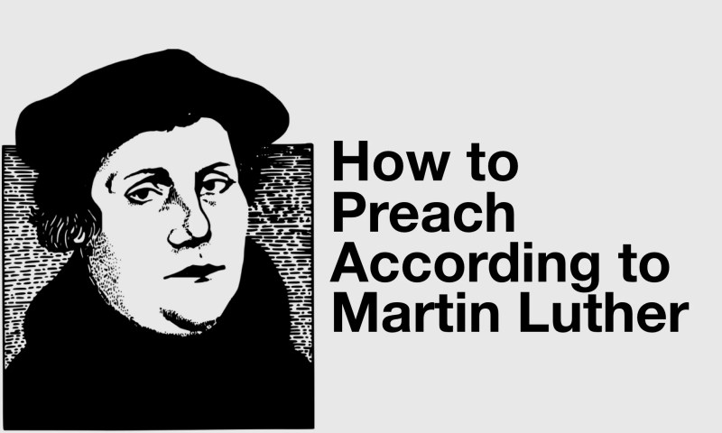 how to preach well according to Martin Luther