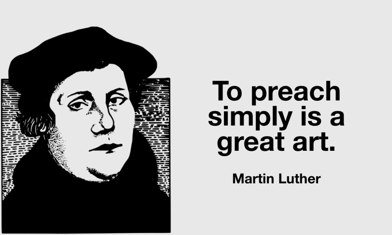 Martin Luther quote on simple preaching, preach simply