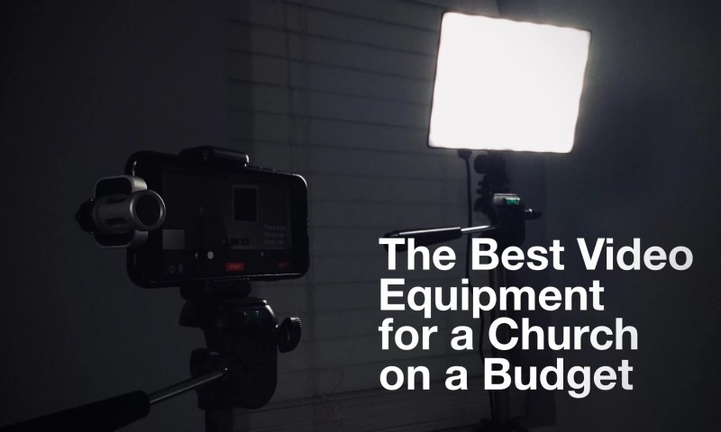 The best video equipment for a church on a budget