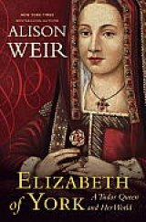 BOOK REVIEW: 'Elizabeth of York': Engrossing Portrayal of Henry VIII's Mother: A Key Figure in the Creation of the Tudor Dynasty