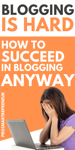 Blogging Is Hard! How To Still Succeed In blogging Anyway