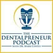 The Dentalpreneur Podcast w/ Dr. Mark Costes – Become More Profitable, Less Stressed and More Fulfilled in Your Dental Career