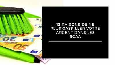 12 raisons de ne plus gaspiller votre argent dans les BCAA