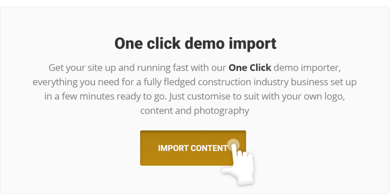 Get your site up and running fast with our One-Click demo importer, everything you need for a fully fledged construction industry business set up in a few minutes ready to go. Just customize to suit with your own logo, content and photography.