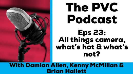 PVC Podcast eps 23 all things camera