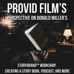 Provid Film's Perspective of Donald Miller's StoryBrand Workshop, Creating A Story Book, Podcast, and more