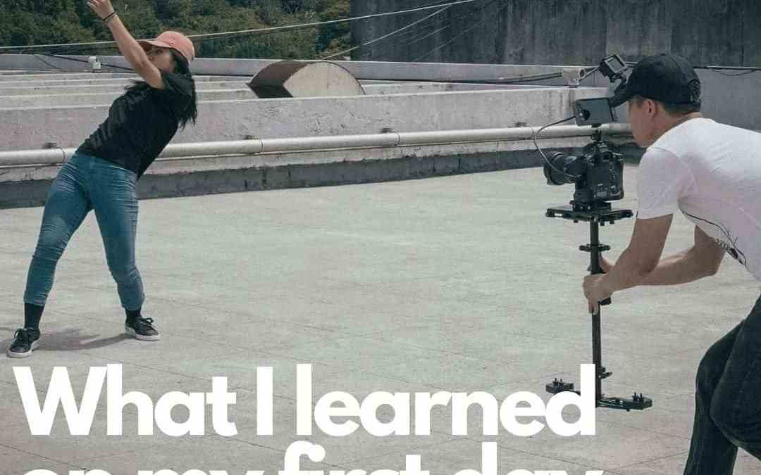 What I learned on my first day of filming.