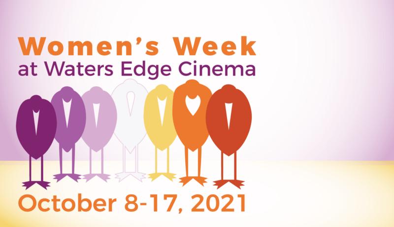 WOMEN'S WEEK at WATERS EDGE CINEMA